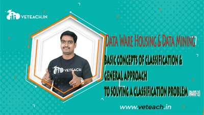 BASIC CONCEPTS OF CLASSIFICATION & GENERAL APPROACH TO SOLVING A CLASSIFICATION PROBLEM(PART-2)