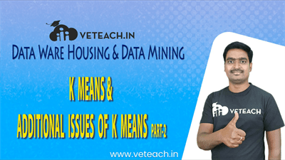 K Means & Additional Issues Of K Means Part-2