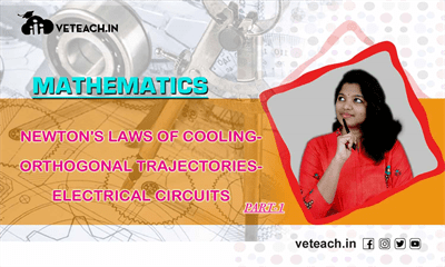 Newton's Laws Of Cooling-   Orthogonal Trajectories-  Electrical Circuits Part 01