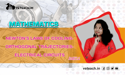 Newton's Laws Of Cooling-   Orthogonal Trajectories-  Electrical Circuits Part 02