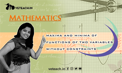 Maxima And Minima Of Functions Of Two Variables Without Constraints