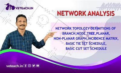 Network Topolozy Definitions Of Branch,Node,Tree,Planar,Non-Planar Graph,Incidence Matrix,Basic Tie Set Schedule,Basic Cut Set Schedule