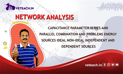 Capacitance Parameter Series And Parallel Combination And Problems Energy Sources Ideal Non-Ideal Independent And Dependent Sources