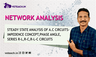 Steady State Analysis Of A.C Circuits-Impedence Concept,Phase Angle,Series R-L,R-C,R-L-C Circuits