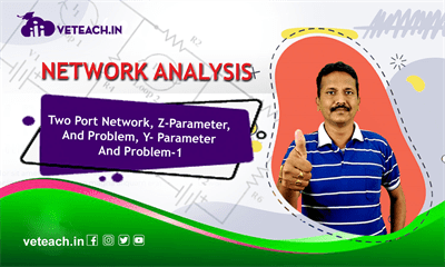 Two Port Network, Z-Parameter, And Problem, Y- Parameter And Problem