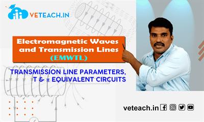 Transmission Line Parameters, T & Π Equivalent Circuits