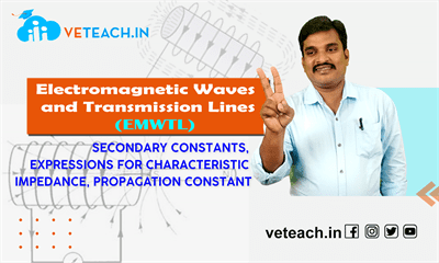 SECONDARY CONSTANTS , EXPRESSIONS FOR CHARACTERISTIC IMPEDANCE, PROPAGATION CONSTANT