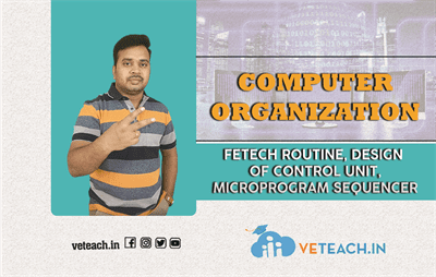 FETECH ROUTINE, DESIGN OF CONTROL UNIT,MICROPROGRAM SEQUENCER