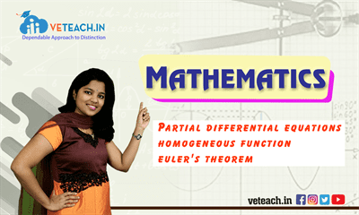 Partial Differential Equations-Homogeneous Functions & Euler's Theorem