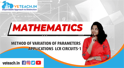 Method Of Variation Of Parameters,     Applications  Lcr Circuits-1